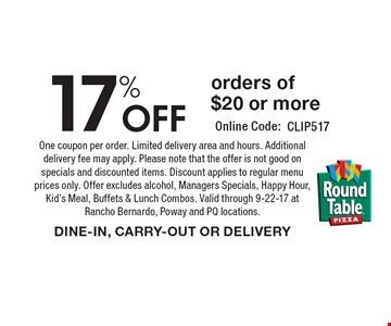 17% Off orders of $20 or more. One coupon per order. Limited delivery area and hours. Additional delivery fee may apply. Please note that the offer is not good on specials and discounted items. Discount applies to regular menu prices only. Offer excludes alcohol, Managers Specials, Happy Hour, Kid's Meal, Buffets & Lunch Combos. Valid through 9-22-17 at Rancho Bernardo, Poway and PQ locations. DINE-IN, CARRY-OUT OR DELIVERY