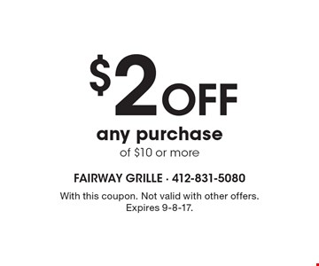 $2 off any purchase of $10 or more. With this coupon. Not valid with other offers. Expires 9-8-17.