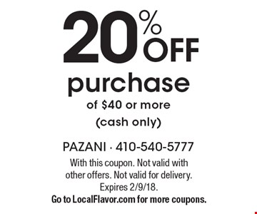 20% Off purchase of $40 or more (cash only). With this coupon. Not valid with other offers. Not valid for delivery. Expires 2/9/18. Go to LocalFlavor.com for more coupons.