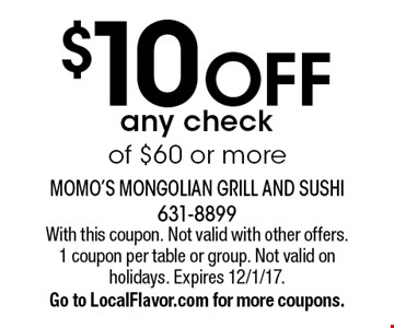 $10 OFF any check  of $60 or more. With this coupon. Not valid with other offers. 1 coupon per table or group. Not valid on holidays. Expires 12/1/17.Go to LocalFlavor.com for more coupons.