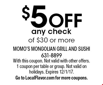 $5 OFF any check  of $30 or more. With this coupon. Not valid with other offers. 1 coupon per table or group. Not valid on holidays. Expires 12/1/17. Go to LocalFlavor.com for more coupons.