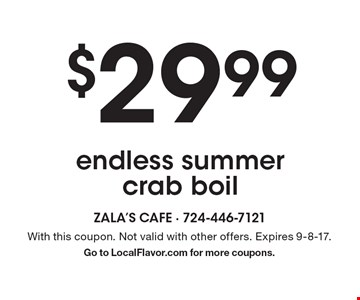 $29.99 endless summer crab boil. With this coupon. Not valid with other offers. Expires 9-8-17. Go to LocalFlavor.com for more coupons.