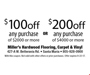 $200 off any purchase of $4000 or more OR $100 off any purchase of $2000 or more. With this coupon. Not valid with other offers or prior purchases. Offer expires 9-22-17.