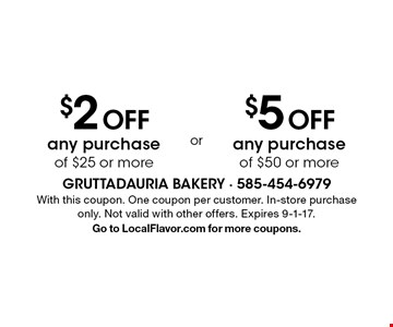 $2 OFF any purchase of $25 or more. $5 OFF any purchase of $50 or more.  With this coupon. One coupon per customer. In-store purchase only. Not valid with other offers. Expires 9-1-17. Go to LocalFlavor.com for more coupons.