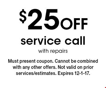 $25 OFF service call with repairs. Must present coupon. Cannot be combined with any other offers. Not valid on prior services/estimates. Expires 12-1-17.