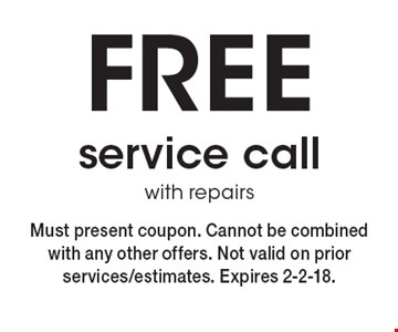 FREE service call with repairs. Must present coupon. Cannot be combined with any other offers. Not valid on prior services/estimates. Expires 2-2-18.