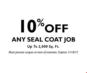 10% OFF Any Seal Coat Job Up To 2,000 Sq. Ft. Must present coupon at time of estimate. Expires 11/10/17.