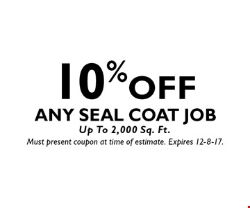 10% OFF Any Seal Coat Job Up To 2,000 Sq. Ft. Must present coupon at time of estimate. Expires 12-8-17.