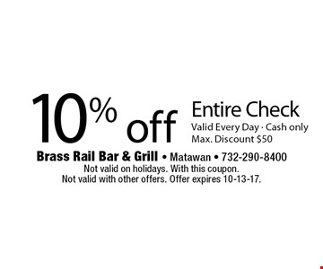 10% off Entire Check Valid Every Day - Cash only Max. Discount $50. Not valid on holidays. With this coupon. Not valid with other offers. Offer expires 10-13-17.