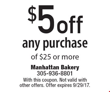 $5 off any purchase of $25 or more. With this coupon. Not valid with other offers. Offer expires 9/29/17.