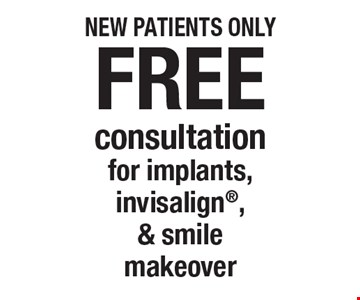 Free consultation for implants, invisalign, & smile makeover. Regular price $199. New patients only. Offers not to be used in conjunction with any other offers or reduced fee plans.