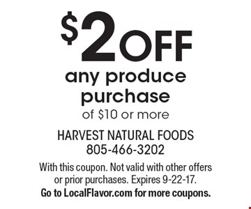 $2 off any produce purchase of $10 or more. With this coupon. Not valid with other offers or prior purchases. Expires 9-22-17. Go to LocalFlavor.com for more coupons.