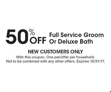 50% Off Full Service Groom Or Deluxe Bath. With this coupon. One pet/offer per household. Not to be combined with any other offers. Expires 10/31/17.