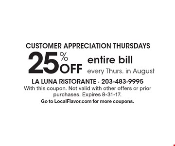 Customer Appreciation Thursdays. 25% Off entire bill every Thurs. in August. With this coupon. Not valid with other offers or prior purchases. Expires 8-31-17. Go to LocalFlavor.com for more coupons.