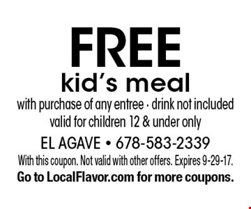 Free kid's meal with purchase of any entree - drink not included - valid for children 12 & under only. With this coupon. Not valid with other offers. Expires 9-29-17. Go to LocalFlavor.com for more coupons.