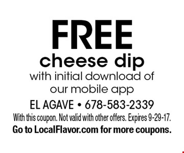 Free cheese dip with initial download of our mobile app. With this coupon. Not valid with other offers. Expires 9-29-17. Go to LocalFlavor.com for more coupons.