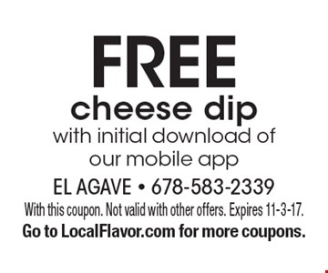 Free cheese dip with initial download of our mobile app. With this coupon. Not valid with other offers. Expires 11-3-17. Go to LocalFlavor.com for more coupons.