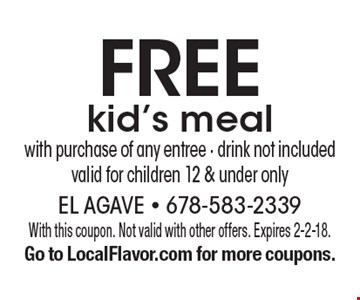 Free kid's meal with purchase of any entree. Drink not included. Valid for children 12 & under only. With this coupon. Not valid with other offers. Expires 2-2-18. Go to LocalFlavor.com for more coupons.
