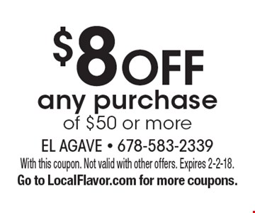 $8 off any purchase of $50 or more. With this coupon. Not valid with other offers. Expires 2-2-18. Go to LocalFlavor.com for more coupons.