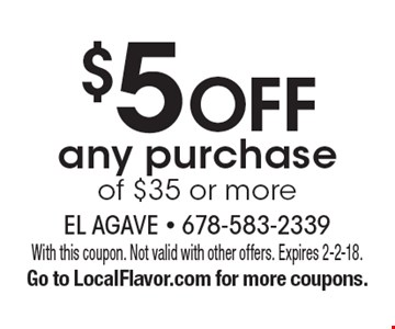 $5 off any purchase of $35 or more. With this coupon. Not valid with other offers. Expires 2-2-18. Go to LocalFlavor.com for more coupons.