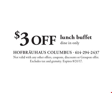 $3 OFF lunch buffet. Dine in only. Not valid with any other offers, coupons, discounts or Groupon offer. Excludes tax and gratuity. Expires 8/31/17.