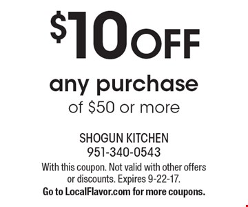 $10 OFF any purchase of $50 or more. With this coupon. Not valid with other offers or discounts. Expires 9-22-17. Go to LocalFlavor.com for more coupons.