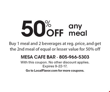 50% Off any meal. Buy 1 meal and 2 beverages at reg. price, and get the 2nd meal of equal or lesser value for 50% off. With this coupon. No other discount applies. Expires 9-22-17. Go to LocalFlavor.com for more coupons.