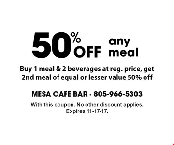 50% Off any meal. Buy 1 meal & 2 beverages at reg. price, get 2nd meal of equal or lesser value 50% off . With this coupon. No other discount applies. Expires 11-17-17.