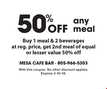50% Off any meal. Buy 1 meal & 2 beverages at reg. price, get 2nd meal of equal or lesser value 50% off. With this coupon. No other discount applies. Expires 3-16-18.