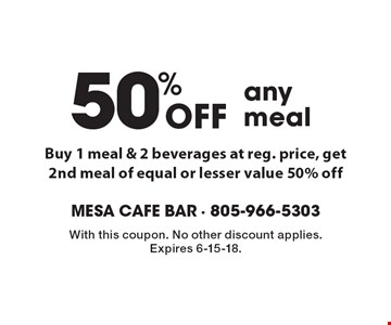 50% Off any meal. Buy 1 meal & 2 beverages at reg. price, get 2nd meal of equal or lesser value 50% off. With this coupon. No other discount applies. Expires 6-15-18.