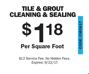 Tile & Grout Cleaning & Sealing $118 Per Square Foot $12 Service Fee. No Hidden Fees. Expires: 9/22/17.
