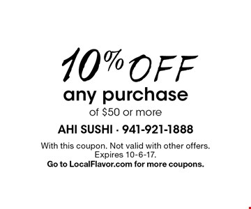 10% Off any purchase of $50 or more. With this coupon. Not valid with other offers. Expires 10-6-17. Go to LocalFlavor.com for more coupons.