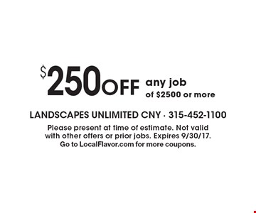 $250 OFF any job of $2500 or more. Please present at time of estimate. Not valid with other offers or prior jobs. Expires 9/30/17. Go to LocalFlavor.com for more coupons.