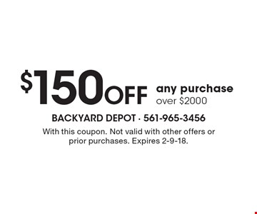 $150 Off any purchase over $2000. With this coupon. Not valid with other offers or prior purchases. Expires 2-9-18.