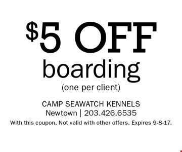 $5 OFF boarding (one per client). With this coupon. Not valid with other offers. Expires 9-8-17.