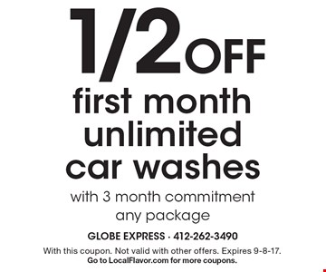 1/2 Off first month unlimited car washes. With 3 month commitment any package. With this coupon. Not valid with other offers. Expires 9-8-17. Go to LocalFlavor.com for more coupons.