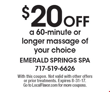 $20 Off a 60-minute or longer massage of your choice. With this coupon. Not valid with other offers or prior treatments. Expires 8-31-17. Go to LocalFlavor.com for more coupons.