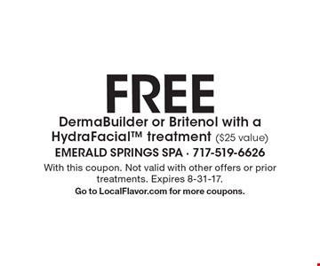 FREE DermaBuilder or Britenol with a HydraFacial treatment ($25 value). With this coupon. Not valid with other offers or prior treatments. Expires 8-31-17. Go to LocalFlavor.com for more coupons.