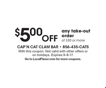 $5.00 OFF any take-out order of $30 or more. With this coupon. Not valid with other offers or on holidays. Expires 9-8-17. Go to LocalFlavor.com for more coupons.