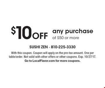 $10 Off any purchase of $50 or more. With this coupon. Coupon will apply on the pre-tax amount. One per table/order. Not valid with other offers or other coupons. Exp. 10/27/17. Go to LocalFlavor.com for more coupons.