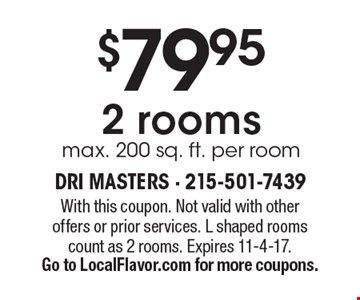 $79.95 2 rooms max. 200 sq. ft. per room. With this coupon. Not valid with other offers or prior services. L shaped rooms count as 2 rooms. Expires 11-4-17. Go to LocalFlavor.com for more coupons.