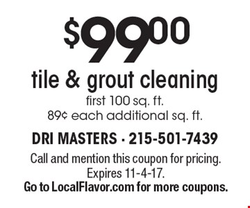 $99.00 tile & grout cleaning first 100 sq. ft. 89¢ each additional sq. ft. Call and mention this coupon for pricing. Expires 11-4-17. Go to LocalFlavor.com for more coupons.