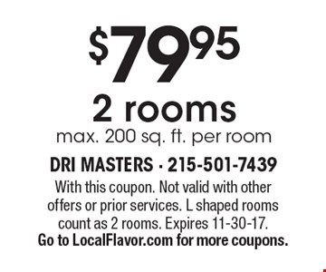 $79.95 2 rooms, max. 200 sq. ft. per room. With this coupon. Not valid with other offers or prior services. L shaped rooms count as 2 rooms. Expires 11-30-17. Go to LocalFlavor.com for more coupons.