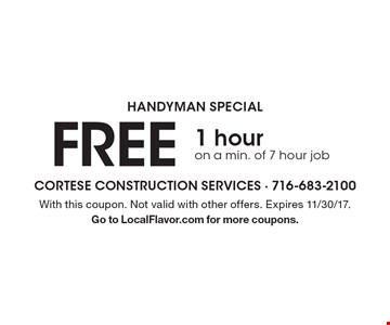 handyman special FREE 1 hour on a min. of 7 hour job. With this coupon. Not valid with other offers. Expires 11/30/17. Go to LocalFlavor.com for more coupons.
