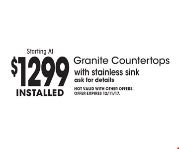 Starting At $1299 Installed Granite Countertops with stainless sink ask for details. Not valid with other offers.Offer expires 12/11/17.