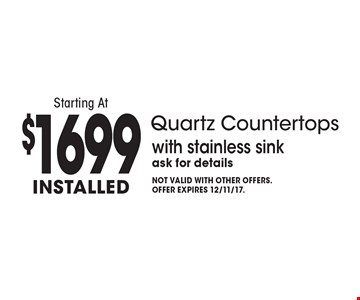 Starting At $1699 Installed Quartz Countertops with stainless sink ask for details. Not valid with other offers.Offer expires 12/11/17.
