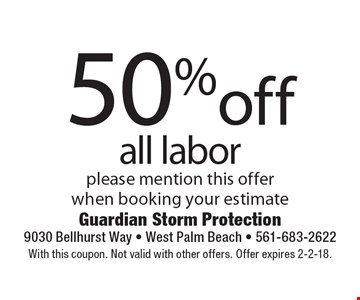50% off all labor please mention this offer when booking your estimate. With this coupon. Not valid with other offers. Offer expires 2-2-18.