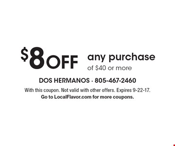 $8 OFF any purchase of $40 or more. With this coupon. Not valid with other offers. Expires 9-22-17. Go to LocalFlavor.com for more coupons.