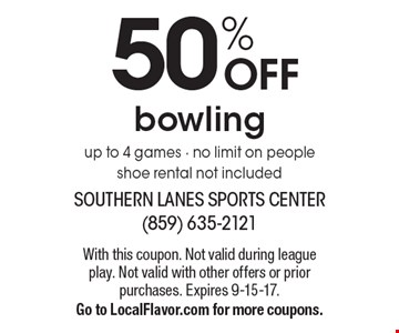 50% OFF bowling. Up to 4 games. No limit on people shoe rental not included. With this coupon. Not valid during league play. Not valid with other offers or prior purchases. Expires 9-15-17.Go to LocalFlavor.com for more coupons.