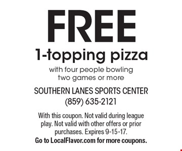 FREE 1-topping pizza with four people bowling two games or more. With this coupon. Not valid during league play. Not valid with other offers or prior purchases. Expires 9-15-17.Go to LocalFlavor.com for more coupons.
